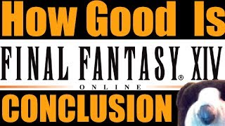 How Good Is FINAL FANTASY XIV in 2017 - Final Thoughts - Part 2/2