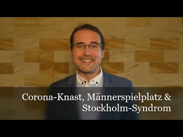 Corona-Knast, Männerspielplatz & Stockholm-Syndrom