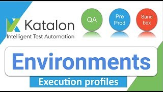 Katalon Studio 23: How to Create Environments | Execution Profiles