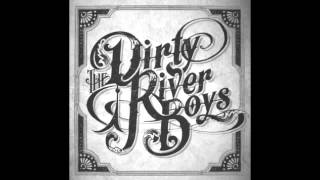Dirty River Boys- Down By The River (Audio)