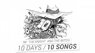 Repeat youtube video PV Nova - #10 The Knight And The Witch [10 DAYS / 10 SONGS]