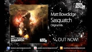 Matt Bowdidge - Sasquatch (Original Mix) [MA063] OUT NOW!