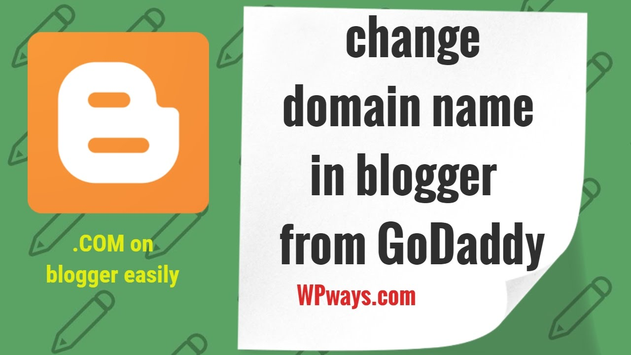 How to change domain name in blogger [blogspot] from GoDaddy easily