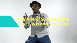 Kwamés Albums in 5 Words or Less