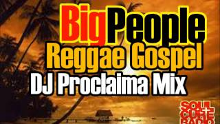 Big People Reggae Gospel Mix with DJ Proclaima