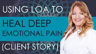 Can LOA Heal Deep Trauma and Wounds? (Client Story)