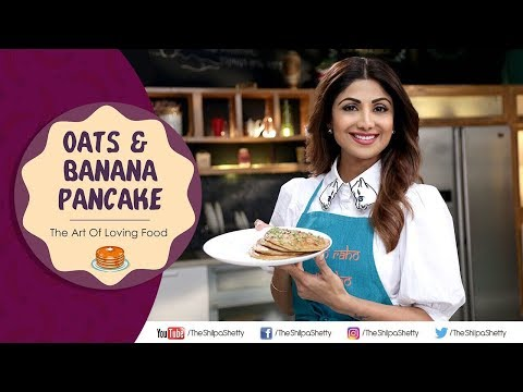 Oats & Banana Pancakes | Shilpa Shetty Kundra | Nutralite | Healthy Recipes | The Art Of Loving Food