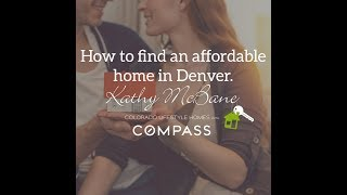 How to find an affordable home in Denver ~ Kathy McBane - Colorado Lifestyle