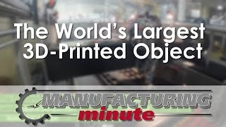 Manufacturing Minute: The World's Largest 3D-Printed Object