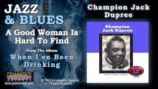 Champion Jack Dupree - A Good Woman Is Hard To Find