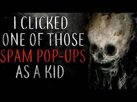 """I clicked one of those spam pop-ups as a kid"" Creepypasta"