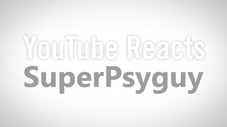 YouTube Reacts to SuperPsyguy