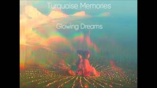 Turquoise Memories  - Glowing Dreams Mix (Psychedelic  / Chillwave / Glo-Fi)