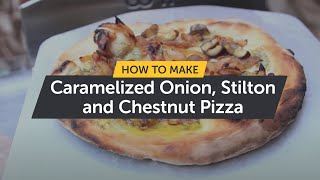 Ooni Cooks | Christmas Caramelized Onion, Stilton and Chestnut Wood-fired Pizza