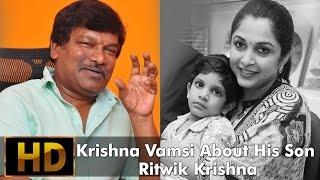 Krishna Vamsi About His Son Ritwik Krishna