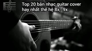 Top 20 bản nhạc guitar cover hay nhất thế hệ 8x,  9x.