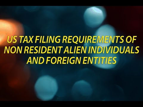 US Tax Filing Requirements of Non Resident Alien Individuals and Foreign Entities