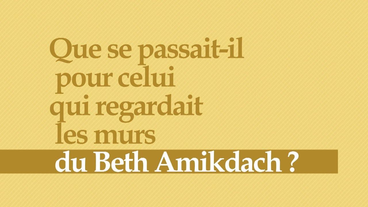 Un Moment de Lumière - Que se passait il pour celui qui regardait les murs du Beth Amikdach?