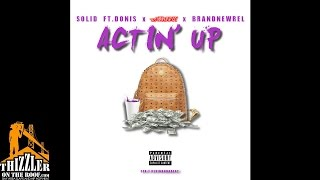 Solid ft. Donis x Mozzy x BrandNewRel - Actin Up [Thizzler.com Exclusive]