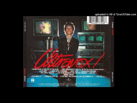 Ultravox - The Wild, The Beautiful And The Damned [HQ]