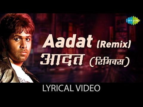 Aadat (Remix) with Lyrics | आदत ( रीमिक्स) के बोल | Kalyug | Kunal | Smilie | Emraan H/Ashutosh