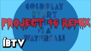Coldplay - Every Teardrop Is A Waterfall (Project 46 Remix) + DOWNLOAD