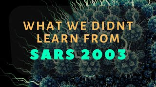 LESSONS WE SHOULD HAVE LEARNT FROM SARS 2003