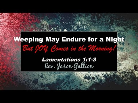Rev. Jason Gallion - Weeping May Endure For A Night But Joy Comes In The Morning - 4-30-17