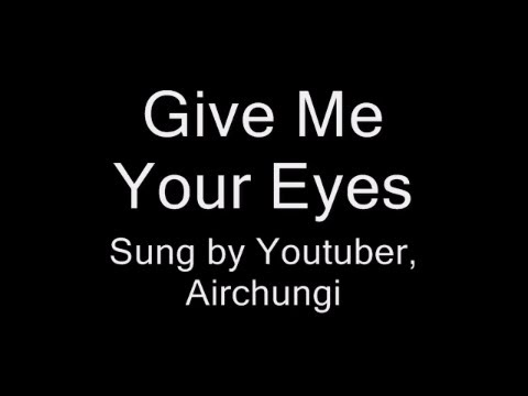 Give Me Your Eyes  Airchungi with Lyrics