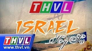 THVL | Israel Ký sự - Tập 1 : Tel Aviv - Yafo : Thành phố năng động bên bờ Địa Trung Hải