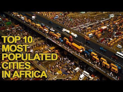 Top 10 Most Populated Cities in Africa 2017 List
