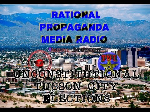 Rational Propaganda Media (RPM) Radio – Unconstitutional Tucson City Elections – Nov 16th, 2015