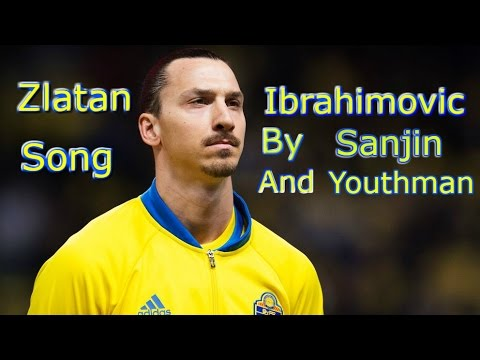 Zlatan Ibrahimovic song by Sanjin & Youthman