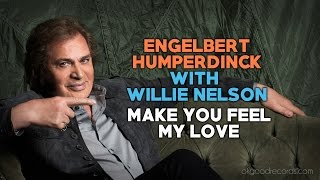 Engelbert Calling WILLIE NELSON Make You Feel My Love ENGELBERT HUMPERDINCK