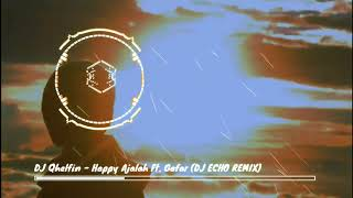 DJ Qhelfin - Happy Ajalah Ft. Gafar (DJ ECHO REMIX) ENJOYY