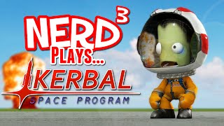 Nerd³ Plays... Kerbal Space Program... PROPERLY?!