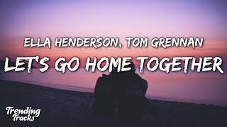Download Ella Henderson x Tom Grennan - Let's Go Home Together (Lyrics)