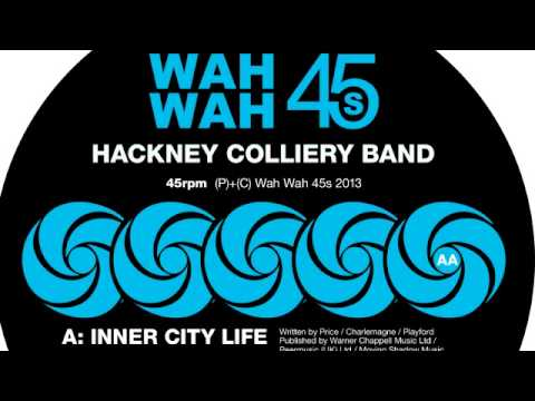 "Hackney Colliery Band - Inner City Life (7"" Edit) [Wah Wah 45s]"