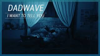 DADWAVE - I Want to Tell You (Official Audio)
