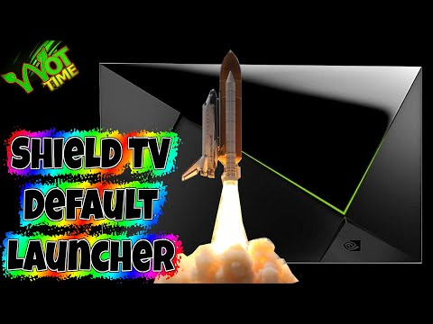 Nvidia Shield TV & Pro - 3rd party Launcher as Default 2019/2017/2015