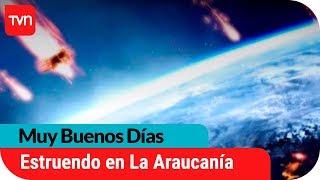 Continúa duda sobre fuerte estruendo en La Araucanía | Muy buenos días