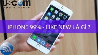 iPhone 99% và iPhone like new là gì? Chúng khác gì nhau?