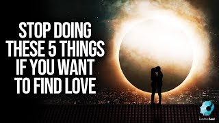 Stop Doing These 5 Things If You Want To Find Love
