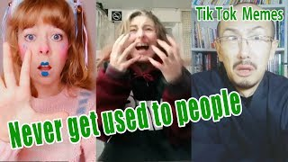 Never get used to people song tik tok memes compilation 2019《Tkmemes》