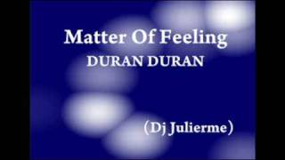 Matter Of Feeling - Duran Duran (Dj Julierme)