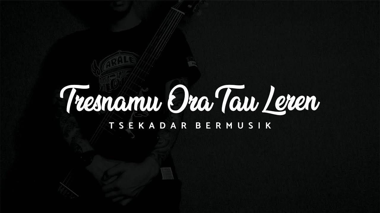 Tsekadar Bermusik - Tresnamu Ora Tau Leren (Lyric Video)