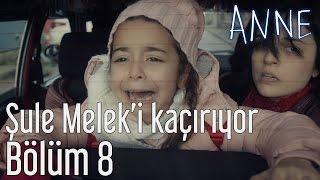 Anne 8. Bölüm - Şule Melek'i Kaçırıyor