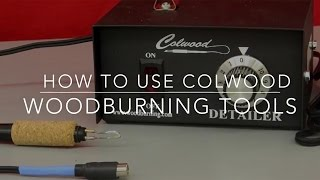 How To Use Colwood Woodburning Tools
