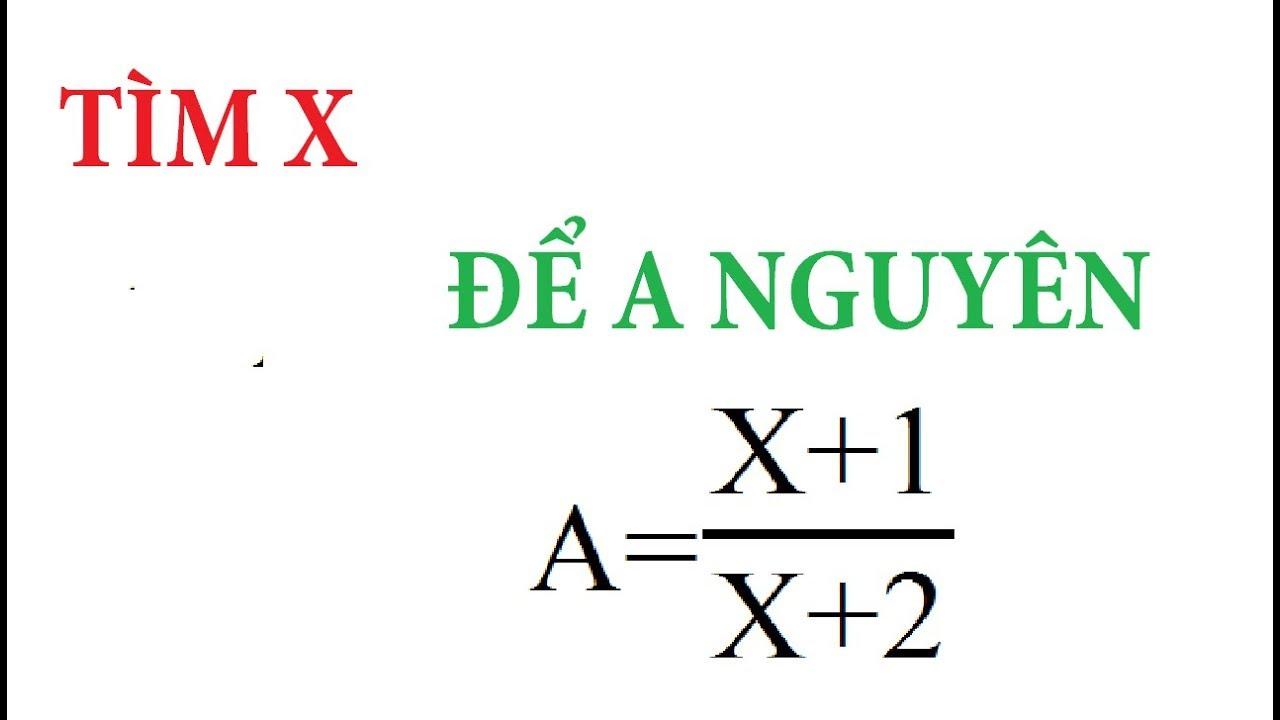 Tìm số nguyên x để biểu thức A có giá giá trị nguyên. Cách làm cực dễ hiểu