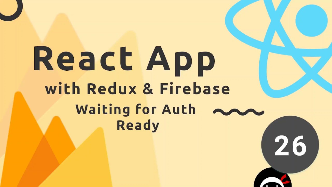React, Redux & Firebase App Tutorial #26 - Waiting for Auth Ready